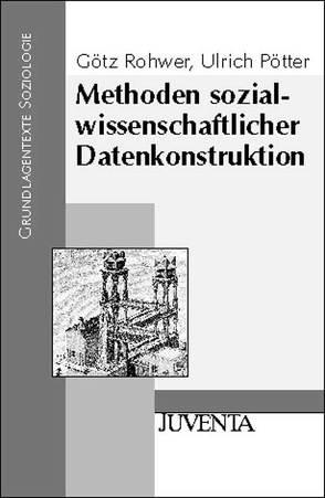 Methoden sozialwissenschaftlicher Datenkonstruktion von Pötter,  Ulrich, Rohwer,  Götz