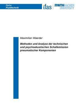 Methoden und Analyse der technischen und psychoakustischen Schallemission pneumatischer Komponenten von Waerder,  Maximilian