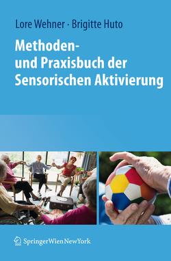 Methoden- und Praxisbuch der Sensorischen Aktivierung von Huto,  Brigitte, Wehner,  Lore