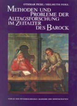Methoden und Probleme der Alltagsforschung im Zeitalter des Barock von Feigl,  Helmuth, Pickl,  Othmar