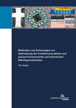 Methoden und Technologien zur Optimierung der Entwärmung aktiver und passiver Komponenten auf keramischen Mehrlagensubstraten von Welker,  Tilo