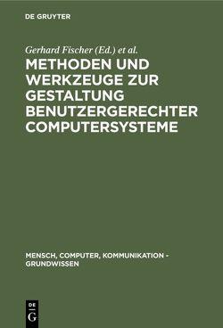 Methoden und Werkzeuge zur Gestaltung benutzergerechter Computersysteme von Fischer,  Gerhard, Gunzenhäuser,  Rul