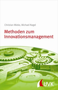 Methoden zum Innovationsmanagement von Mieke,  Christian, Nagel,  Michael