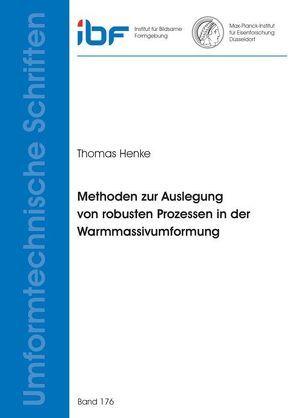 Methoden zur Auslegung von robusten Prozessen in der Warmmassivumformung von Henke,  Thomas