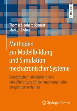 Methoden zur Modellbildung und Simulation Mechatronischer Systeme von Andres,  Markus, Schmitt,  Thomas Lienhard