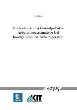 Methoden zur zyklusaufgelösten Arbeitsprozessanalyse bei handgehaltenen Arbeitsgeräten von Beck,  Kai W.
