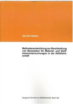 Methodenentwicklung zur Bereitstellung von Basisdaten für Material- und Stoffstromuntersuchungen in der Abfallwirtschaft von Hafner,  Gerold