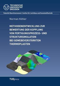 Methodenentwicklung zur Bewertung der Kopplung von Fertigungsprozess- undStruktursimulation bei gewebeverstärkten Thermoplasten von Köhler,  Norman