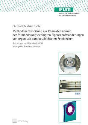 Methodenentwicklung zur Charakterisierung der formänderungsbedingten Eigenschaftsänderungen von organisch bandbeschichteten Feinblechen von Behrens,  Bernd-Arno, Gaebel,  Christoph Michael