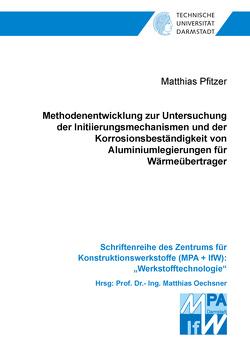 Methodenentwicklung zur Untersuchung der Initiierungsmechanismen und der Korrosionsbeständigkeit von Aluminiumlegierungen für Wärmeübertrager von Pfitzer,  Matthias