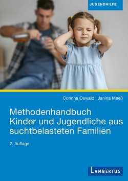 Methodenhandbuch Kinder und Jugendliche aus suchtbelasteten Familien von Meeß,  Janina, Oswald,  Corinna