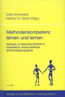 Methodenkompetenz lehren und lernen von Schweizer,  Gerd, Selzer,  Helmut