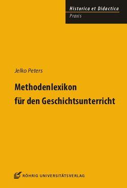 Methodenlexikon für den Geschichtsunterricht von Peters,  Jelko