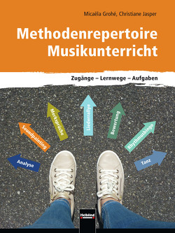 Methodenrepertoire Musikunterricht von Grohe,  Micaela, Jasper,  Christiane