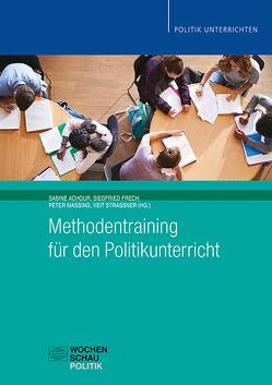 Methodentraining für den Politikunterricht von Achour,  Sabine, Frech,  Siegfried, Massing,  Peter, Strassner,  Veit