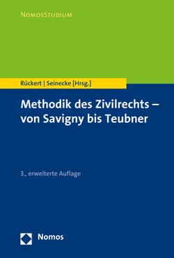 Methodik des Zivilrechts – von Savigny bis Teubner von Rückert,  Joachim, Seinecke,  Ralf