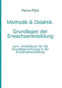 Methodik & Didaktik – Grundlagen der Erwachsenenbildung von Pötzl,  Pierre