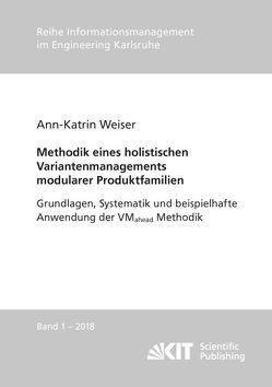 Methodik eines holistischen Variantenmanagements modularer Produktfamilien – Grundlagen, Systematik und beispielhafte Anwendung der VMahead Methodik von Weiser,  Ann-Katrin