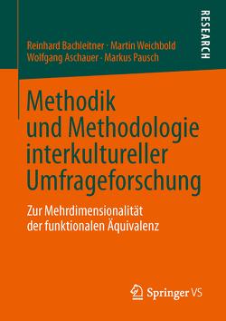 Methodik und Methodologie interkultureller Umfrageforschung von Aschauer,  Wolfgang, Bachleitner,  Reinhard, Pausch,  Markus, Weichbold,  Martin