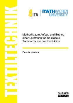 Methodik zum Aufbau und Betrieb einer Lernfabrik für die digitale Transformation der Produktion von Küsters,  Dennis