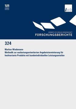 Methodik zur auslastungsorientierten Angebotsterminierung für hochvariante Produkte mit kundenindividuellen Leistungsanteilen von Wiedemann,  Markus