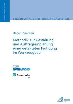Methodik zur Gestaltung und Auftragseinplanung einer getakteten Fertigung im Werkzeugbau von Ziskoven,  Hagen