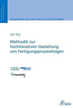 Methodik zur hochiterativen Gestaltung von Fertigungsprozessfolgen von Rey,  Jan
