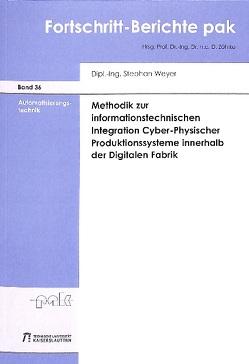 Methodik zur informationstechnischen Integration Cyber-Physischer Produktionssysteme innerhalb der Digitalen Fabrik von Weyer,  Stephan