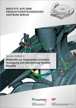 Methodik zur integrierten virtuellen Auslegung und Absicherung flexibler Bauteile. von Hofheinz,  Nicolas, Stark,  Rainer
