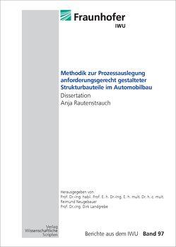 Methodik zur Prozessauslegung anforderungsgerecht gestalteter Strukturbauteile im Automobilbau von Landgrebe,  Dirk, Neugebauer,  Reimund, Rautenstrauch,  Anja