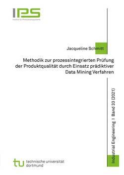 Methodik zur prozessintegrierten Prüfung der Produktqualität durch Einsatz prädiktiver Data Mining Verfahren von Schmitt,  Jacqueline