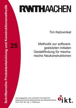 Methodik zur softwaregestützten initialen Gestaltfindung für mechanische Neukonstruktionen von Katzwinkel,  Tim