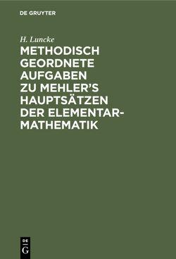 Methodisch geordnete Aufgaben zu Mehler's Hauptsätzen der Elementar-Mathematik von Luncke,  H.