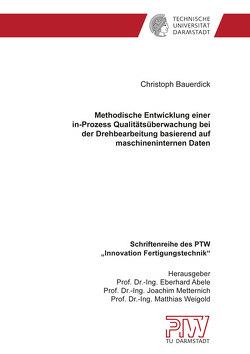 Methodische Entwicklung einer in-Prozess Qualitätsüberwachung bei der Drehbearbeitung basierend auf maschineninternen Daten von Bauerdick,  Christoph Josef Heinrich