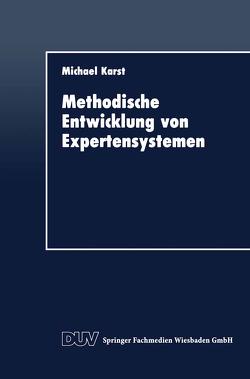 Methodische Entwicklung von Expertensystemen von Karst,  Michael