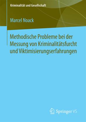 Methodische Probleme bei der Messung von Kriminalitätsfurcht und Viktimisierungserfahrungen von Noack,  Marcel