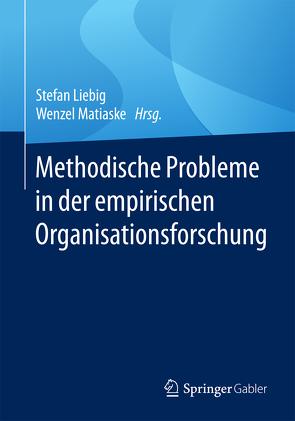 Methodische Probleme in der empirischen Organisationsforschung von Liebig,  Stefan, Matiaske,  Wenzel