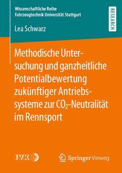 Methodische Untersuchung und ganzheitliche Potentialbewertung zukünftiger Antriebssysteme zur CO2-Neutralität im Rennsport von Schwarz,  Lea