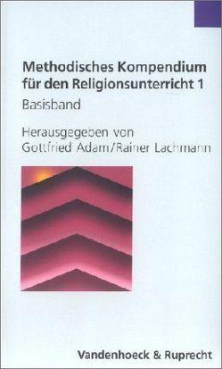 Methodisches Kompendium für den Religionsunterricht Band 1 und 2 zusammen zum Vorzugspreis von Adam,  Gottfried