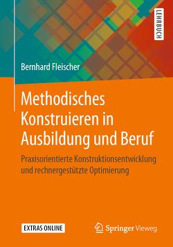 Methodisches Konstruieren in Ausbildung und Beruf von Fleischer,  Bernhard