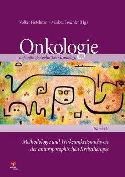 Onkologie auf anthroposophischer Grundlage / Methodologie und Wirksamkeitsnachweis der anthroposophischen Krebstherapie von Fintelmann,  Volker, Kienle,  Gunver, Treichler,  Markus