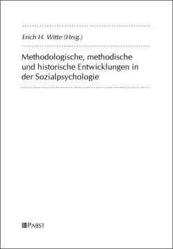 Methodologische, methodische und historische Entwicklungen in der Sozialpsychologie von Witte,  Erich H