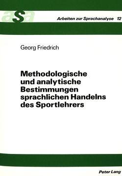 Methodologische und analytische Bestimmungen sprachlichen Handelns des Sportlehrers von Friedrich,  Georg