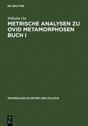 Metrische Analysen zu Ovid Metamorphosen Buch I von Ott,  Wilhelm