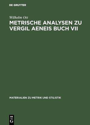 Metrische Analysen zu Vergil Aeneis Buch VII von Ott,  Wilhelm