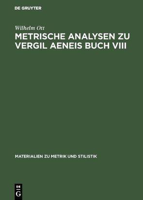 Metrische Analysen zu Vergil Aeneis Buch VIII von Ott,  Wilhelm