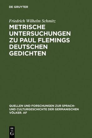 Metrische Untersuchungen zu Paul Flemings deutschen Gedichten von Schmitz,  Friedrich Wilhelm