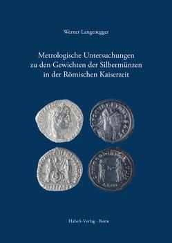 Metrologische Untersuchungen zu den Gewichten der Silbermünzen in der Römischen Kaiserzeit von Langenegger,  Werner