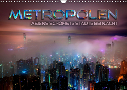 Metropolen – Asiens schönste Städte bei Nacht (Wandkalender 2019 DIN A3 quer) von Bleicher,  Renate