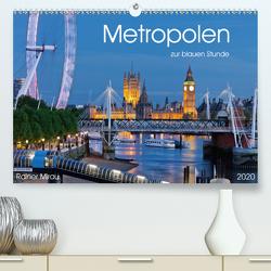 Metropolen zur blauen Stunde 2020 (Premium, hochwertiger DIN A2 Wandkalender 2020, Kunstdruck in Hochglanz) von Mirau,  Rainer